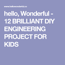 diy engineering projects hello wonderful 12 brilliant diy engineering project for kids