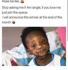 Hoes Be Like Memes - hoes be like stop asking me if am single if you love me just join
