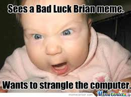 Brian Memes - too many bad luck brian memes annoying shit by imalittlekitty