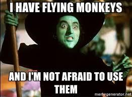 Flying Monkeys Meme - i have flying monkeys and i m not afraid to use them wicked