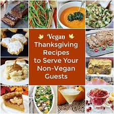 vegan thanksgiving recipes to serve to your non vegan guests