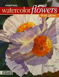 painting watercolor flowers that glow jan kunz 9781440303906