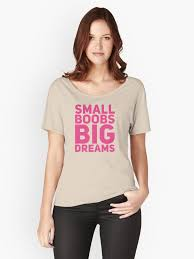Meme Boobs - small boobs big dreams t shirt funny meme gift tee women s relaxed