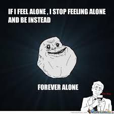 Feeling Lonely Memes - stop feeling alone by fettanien meme center