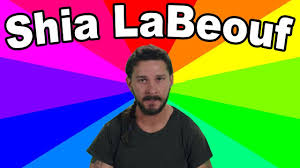 Shia Labeouf Meme - the meaning of he will not divide us a look at the art and memes