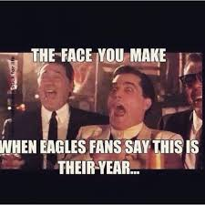 Funny Eagles Meme - the face you make when eagles fans say this is their year