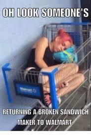 Sammich Meme - oh look someone s returning a broken sandwich maker to walmart