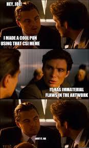 Csi Meme - i made a cool pun using that csi meme it has immaterial flaws in