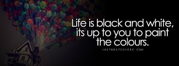 black and white quotes facebook covers click to get this life is