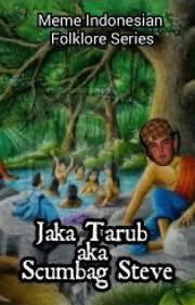 Indonesian Meme - meme indonesian folklore series jaka tarub aka scumbag steve jaka