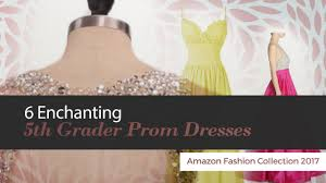 Prom Dresses For 5th Graders 6 Enchanting 5th Grader Prom Dresses Amazon Fashion Collection