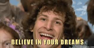 In Your Dreams Meme - believe in your dreams memes com