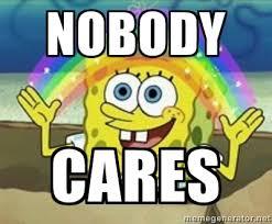 Spongebob Nobody Cares Meme - is ocelete gay league of legends community