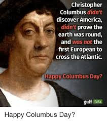 Christopher Columbus Memes - christopher columbus didn t discover america didn t prove the earth
