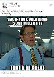 Case Of The Mondays Meme - miller lite uses a meme to promote their beer fellowkids