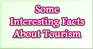 been interesting with some facts about world tourism