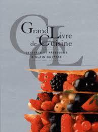 grand livre de cuisine d alain ducasse grand livre de cuisine d alain ducasse desserts frédéric
