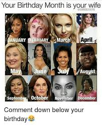 March Birthday Memes - your birthday month is your wife n april r anuary february march la
