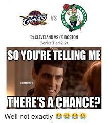 Boston Meme - vs 2 cleveland vs 7 boston series tied 2 2 so you re telling me