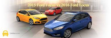 difference between ford focus models what is the difference between the 2015 ford focus and a 2016 ford