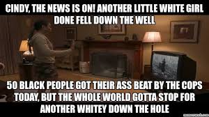 Little White Girl Meme - the news is on another little white girl done fell down the well