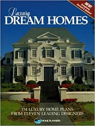 luxury dream homes 154 luxury home plans from eleven leading
