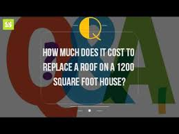 how much does it cost how much does it cost to replace a roof on a 1200 square