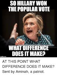 What Difference Does It Make Meme - so hillary won the popular vote what difference does it make