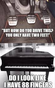 Piano Memes - wow i personally can t drive a stick shift but i do know that