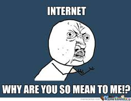 Why You So Mean Meme - then you have internet problem by hiphopkillen14 meme center