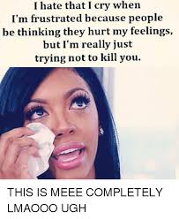 Crying Girl Meme - 25 best memes about hurt my feelings hurt my feelings memes