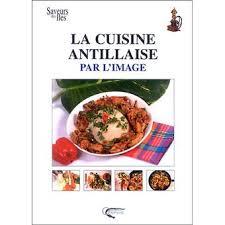 cuisine antillaise cuisine antillaise par l image cuisine des iles et des pays relié