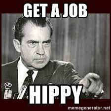 Get A Job Meme - get a job hippy richard nixon meme generator