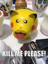Kill Me Meme - kill me meme by cashofrabadou memedroid