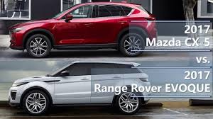 mazda 2016 range 2017 mazda cx 5 vs 2017 range rover evoque technical comparison