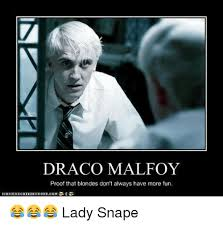 Snape Always Meme - draco malfoy proof that blondes don t always have more fun