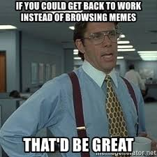 Office Space Memes - office space that would be great meme generator