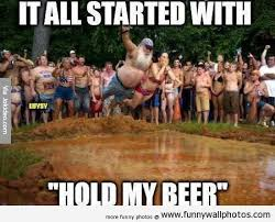 Funny Beer Memes - it all started with hold my beer meme photo golfian com