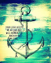 Quot Love Anchors The Soul - your love keeps me afloat but will remain the anchor in my soul