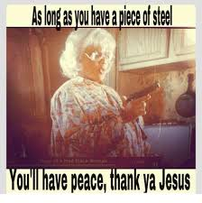 Mad Woman Meme - diary of a mad black woman ou ll have peace thank yavesus meme on