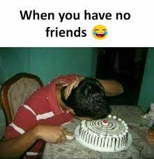 No Friends Meme - dopl3r com memes when vou have no friends