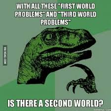 Third World Problems Meme - simple 26 third world problems meme testing testing