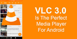 media player for android vlc 3 0 is the media player for android droidviews
