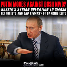 Russia Assad Deliver Blow To by Putin Moves Against Bush Nwo Russia U0027s Syrian Operation To Smash