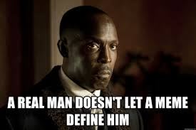 a real man doesn t let a meme define him chalky white original