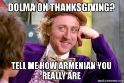 Armenian Memes - dolma on thanksgiving tell me how armenian you really are make