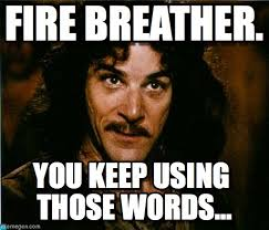 You Keep Using That Word Meme - fire breather you keep using that word meme on memegen