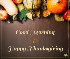 morning and happy thanksgiving wishes