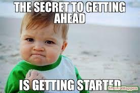 Meme Secret - the secret to getting ahead is getting started meme success kid