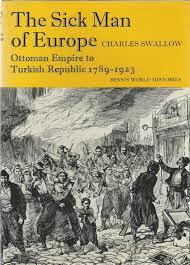 Ottoman Europe by Sick Man Of Europe Ottoman Empire To Turkish Republic 1789 1923